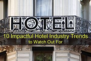 10 Impactful Hotel Industry Trends to Watch Out For